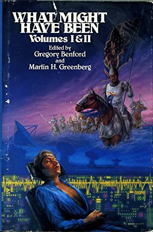 WHAT MIGHT HAVE BEEN: VOLUMES I & II: ALTERNATE EMPIRES, ALTERNATE HEROES.: Benford, Gregory ...