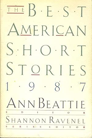 THE BEST AMERICAN SHORT STORIES, 1987.: Anthology, signed] Beattie, Ann, editor; Shannon Ravenel, ...