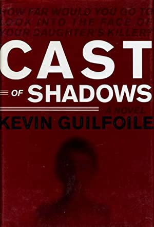 CAST OF SHADOWS.: Guilfoile, Kevin.