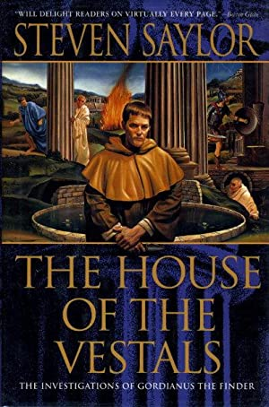 THE HOUSE OF THE VESTALS: The Investigations of Gordianus the Finder: Saylor, Steven.