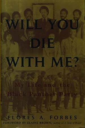 WILL YOU DIE WITH ME? My Life and the Black Panther Party.