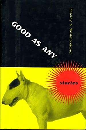 GOOD AS ANY: Stories.: Westmoreland, Timothy A.