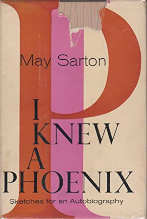 I KNEW A PHOENIX: Sketches for an Autobiography.: Sarton, May.