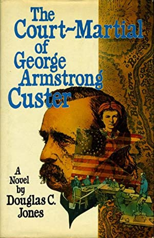 THE COURT-MARTIAL OF GEORGE ARMSTRONG CUSTER.: Jones, Douglas C.