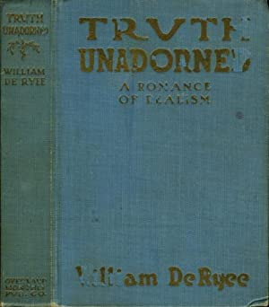 TRUTH UNADORNED: A Romance of Realism.: De Ryee, William (illustrated J. C. Terry.)
