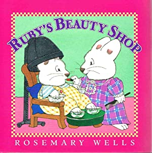 RUBY'S BEAUTY SHOP.: Wells, Rosemary.