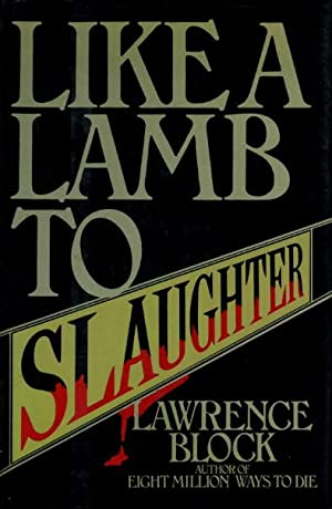 LIKE A LAMB TO SLAUGHTER.: Block, Lawrence