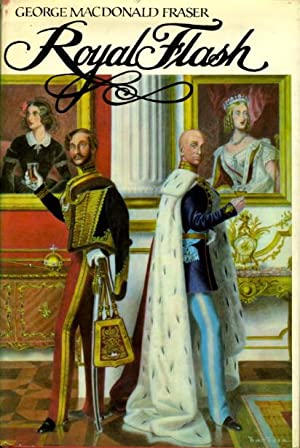 ROYAL FLASH: from The Flashman Papers, 1842-43 and 1847-48.: Fraser, George MacDonald