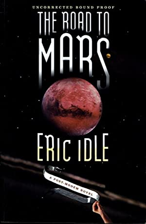 THE ROAD TO MARS: A Post-Modem Novel.: Idle, Eric.