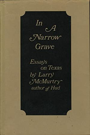 IN A NARROW GRAVE: Essays on Texas.: McMurtry, Larry.