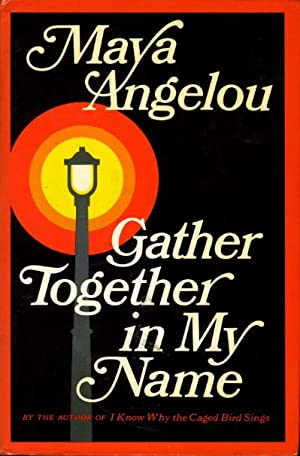 GATHER TOGETHER IN MY NAME.: Angelou, Maya.