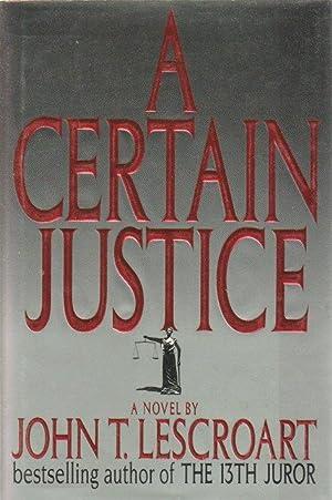 A CERTAIN JUSTICE.: Lescroart, John.
