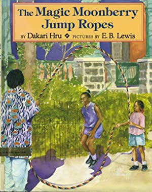 THE MAGIC MOONBERRY JUMP ROPES.: Lewis, E. B., illustrator, signed. Hru , Dakari