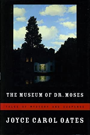 THE MUSEUM OF DR. MOSES: Tales of Mystery and Suspense.: Oates, Joyce Carol