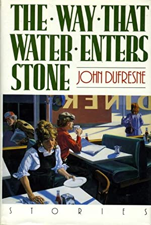 THE WAY THAT WATER ENTERS STONE: Dufresne, John