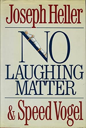 NO LAUGHING MATTER.: Heller, Joseph and Speed Vogel.
