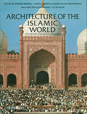 ARCHITECTURE OF THE ISLAMIC WORLD: Its History and Social Meaning.: Michell, George, editor.