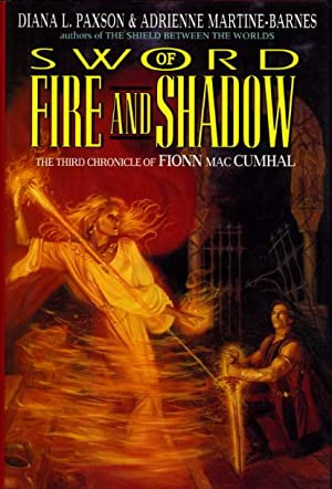 FIRE AND SHADOW: The Third Chronicle of Fionn macCumhal.: Paxson, Diana L. and Martine-Barnes, ...