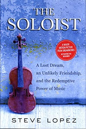 THE SOLOIST: A Lost Dream, an Unlikely Friendship, and the Redemptive Power of Music.: Lopez, Steve...