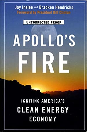 APOLLO'S FIRE: Igniting America's Clean-Energy Economy.: Inslee, Jay and