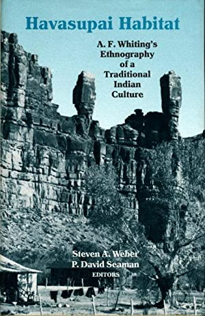 HAVASUPAI HABITAT: A.F. Whiting's Ethnography of a Traditional Indian Culture.: [Whiting, A. F...