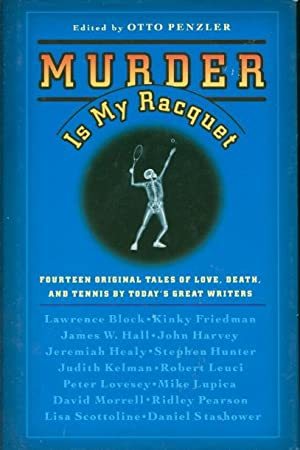 MURDER IS MY RACQUET.: Anthology, signed] Penzler, Otto, editor. Jeremiah Healy, David Morrell and ...