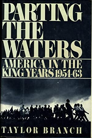PARTING THE WATERS, AMERICA IN THE KING YEARS 1954-63.: Branch, Taylor.