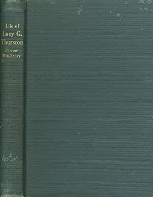 LIFE AND TIMES OF MRS. LUCY G. THURSTON, Wife of Rev. Asa Thurston, Pioneer Missionary to the ...