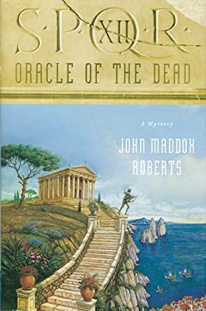 ORACLE OF THE DEAD: SPQR XII.: Roberts, John Maddox.
