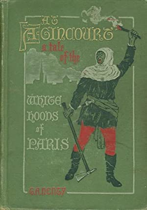AT AGINCOURT: A Tale of the White Hoods of Paris.: Henty, G. A.