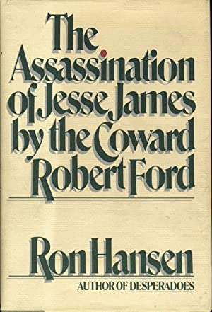 THE ASSASSINATION OF JESSE JAMES BY THE COWARD ROBERT FORD.: Hansen, Ron.