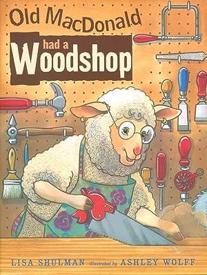 OLD MACDONALD HAD A WOODSHOP.: Shulman, Lisa; Ashley Wolff, illustrator.