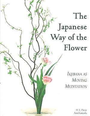 THE JAPANESE WAY OF THE FLOWER: Ikebana as Moving Meditation.: Davey, H. E. and Ann Kameoka.