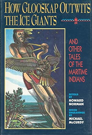 HOW GLOOSKAP OUTWITS THE ICE GIANTS, and Other Tales of the Maritime Indians: Norman, Howard (...