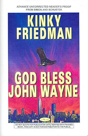 GOD BLESS JOHN WAYNE.: Friedman, Kinky