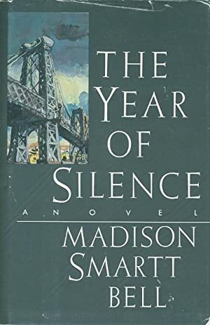 THE YEAR OF SILENCE.: Bell, Madison Smartt