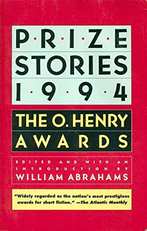 PRIZE STORIES 1994: The O. Henry Awards.: Abrahams, William, editor.