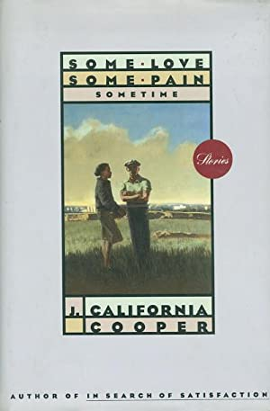 SOME LOVE, SOME PAIN - SOMETIME.: Cooper, J. California.