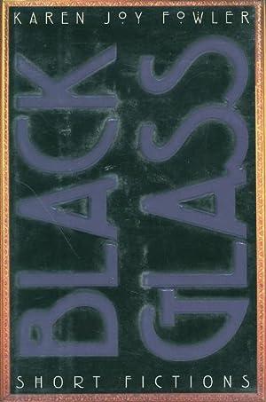 BLACK GLASS: Short Fictions.: Fowler, Karen Joy.