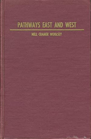 PATHWAYS EAST AND WEST.: Woolsey, Nell Cramer.