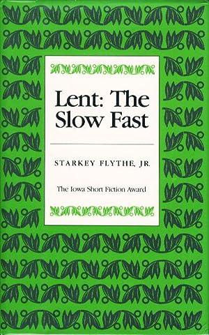 LENT: THE SLOW FAST.: Flythe, Starkey, Jr.