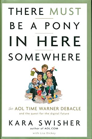 THERE MUST BE A PONY IN HER SOMEWHERE: The Aol Time Warner Debacle and the Quest for a Digital ...