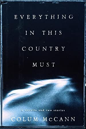 EVERYTHING IN THIS COUNTRY MUST: A Novella and Two Stories.: McCann, Colum.