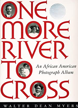 ONE MORE RIVER TO CROSS: An African American Photograph Album.: Myers, Walter Dean.