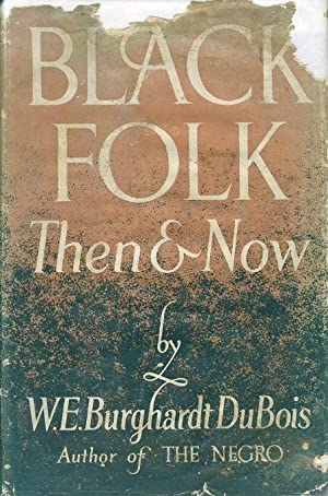 BLACK FOLK THEN AND NOW: An Essay in the History and Sociology of the Negro Race.: Du Bois, W. E. ...