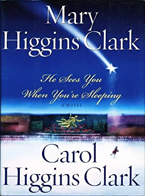 HE SEES YOU WHEN YOU'RE SLEEPING.: Clark, Mary Higgins and Carol Higgins Clark.