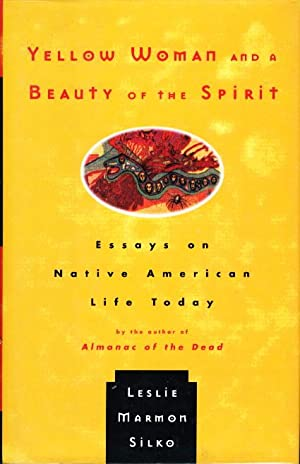 YELLOW WOMAN AND A BEAUTY OF THE SPIRIT, Essays on Native American Life Today.: Silko, Leslie ...