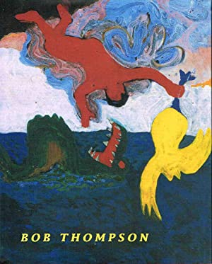 BOB THOMPSON: Thompson, Bob, 1937-1966.] Golden, Thelma ( with an essay by Judith Wilson and ...