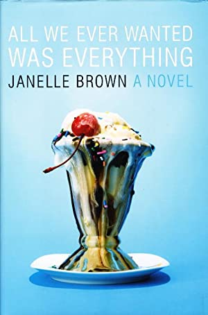 ALL WE EVER WANTED WAS EVERYTHING.: Brown, Janelle.