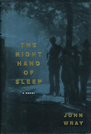 THE RIGHT HAND OF SLEEP.: Wray, John.